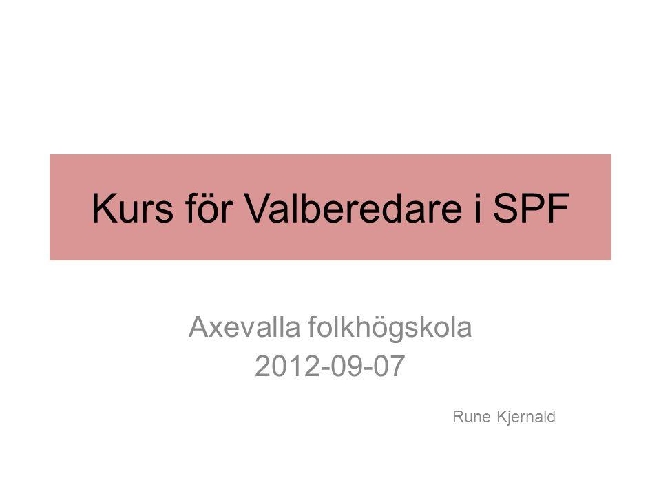 Kurs för Valberedare i SPF Axevalla folkhögskola 2012-09-07 Rune Kjernald