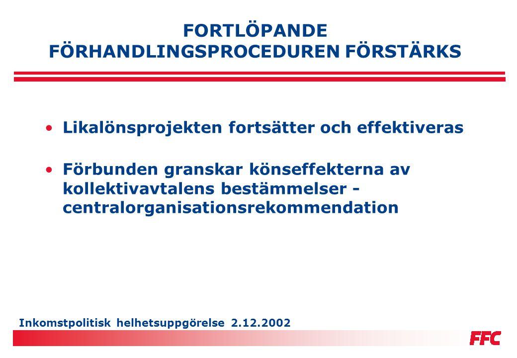 Inkomstpolitisk helhetsuppgörelse 2.12.2002 FORTLÖPANDE FÖRHANDLINGSPROCEDUREN FÖRSTÄRKS •Likalönsprojekten fortsätter och effektiveras •Förbunden gra