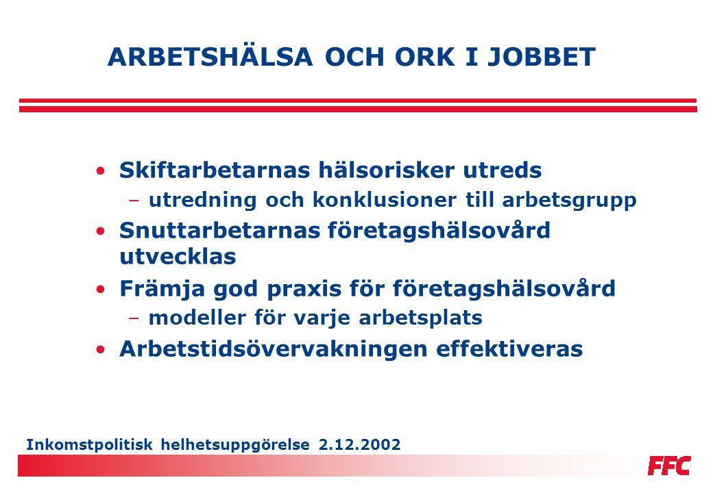 Inkomstpolitisk helhetsuppgörelse 2.12.2002 ARBETSHÄLSA OCH ORK I JOBBET •Skiftarbetarnas hälsorisker utreds –utredning och konklusioner till arbetsgr