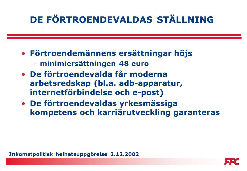 Inkomstpolitisk helhetsuppgörelse 2.12.2002 DE FÖRTROENDEVALDAS STÄLLNING •Förtroendemännens ersättningar höjs –minimiersättningen 48 euro •De förtroe
