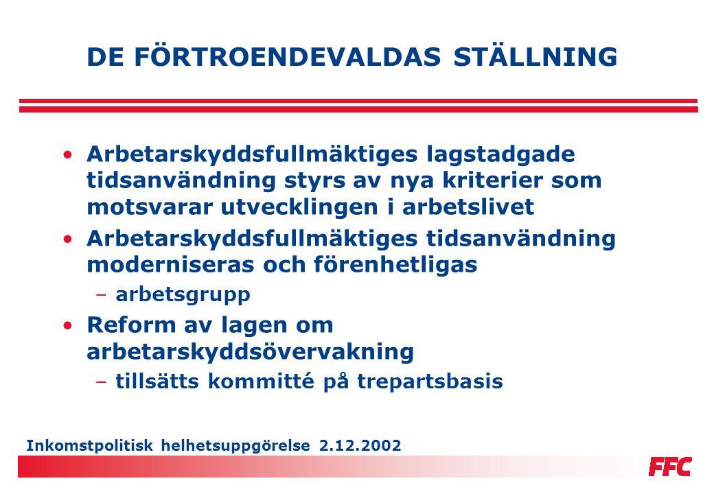 Inkomstpolitisk helhetsuppgörelse 2.12.2002 DE FÖRTROENDEVALDAS STÄLLNING •Arbetarskyddsfullmäktiges lagstadgade tidsanvändning styrs av nya kriterier