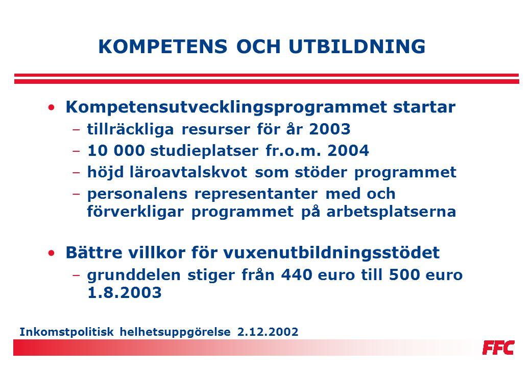 Inkomstpolitisk helhetsuppgörelse 2.12.2002 KOMPETENS OCH UTBILDNING •Kompetensutvecklingsprogrammet startar –tillräckliga resurser för år 2003 –10 00