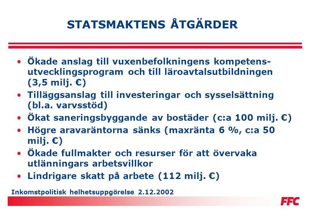 Inkomstpolitisk helhetsuppgörelse 2.12.2002 STATSMAKTENS ÅTGÄRDER •Ökade anslag till vuxenbefolkningens kompetens- utvecklingsprogram och till läroavt