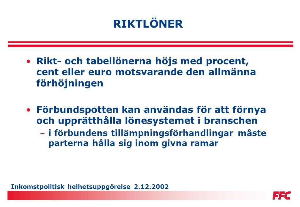 Inkomstpolitisk helhetsuppgörelse 2.12.2002 INDEXVILLKOR •Överskridningsindex •Granskningsperiod november 2002 - oktober 2003 •Indextröskel 2,7 procent •Liten överskridning ( 0,4 %) betalas inte