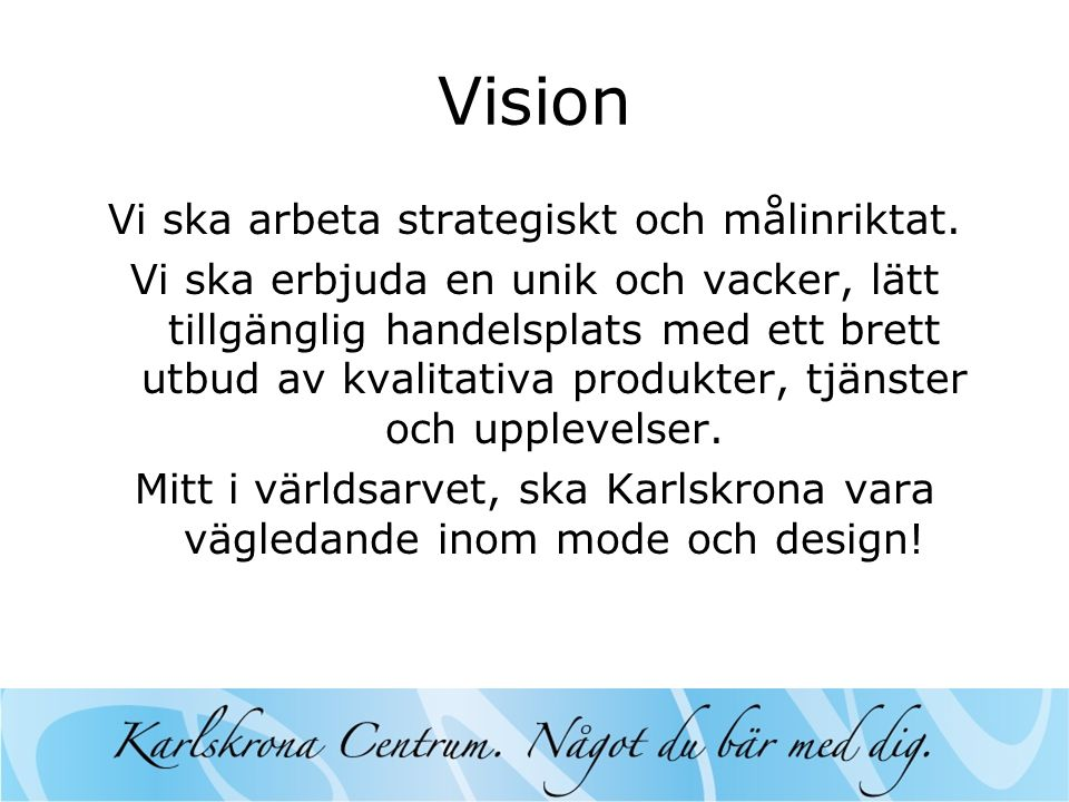 Vision Vi ska arbeta strategiskt och målinriktat.