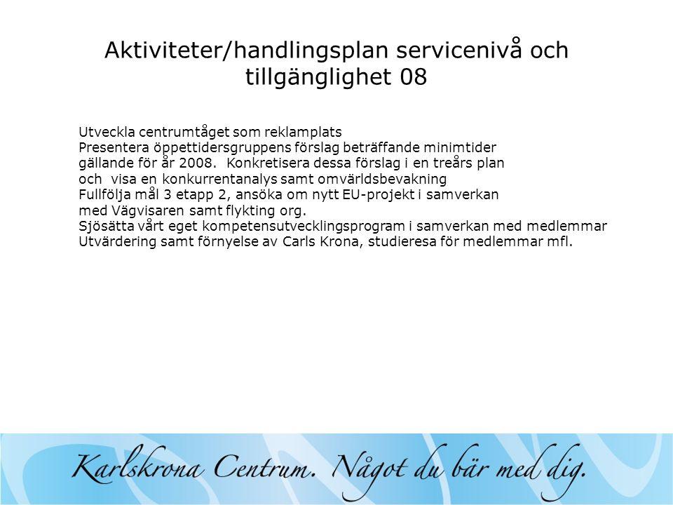 Aktiviteter/handlingsplan servicenivå och tillgänglighet 08 Utveckla centrumtåget som reklamplats Presentera öppettidersgruppens förslag beträffande minimtider gällande för år 2008.