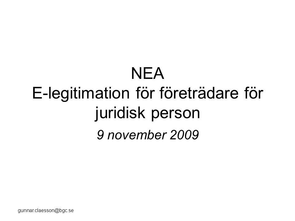 gunnar.claesson@bgc.se NEA E-legitimation för företrädare för juridisk person 9 november 2009