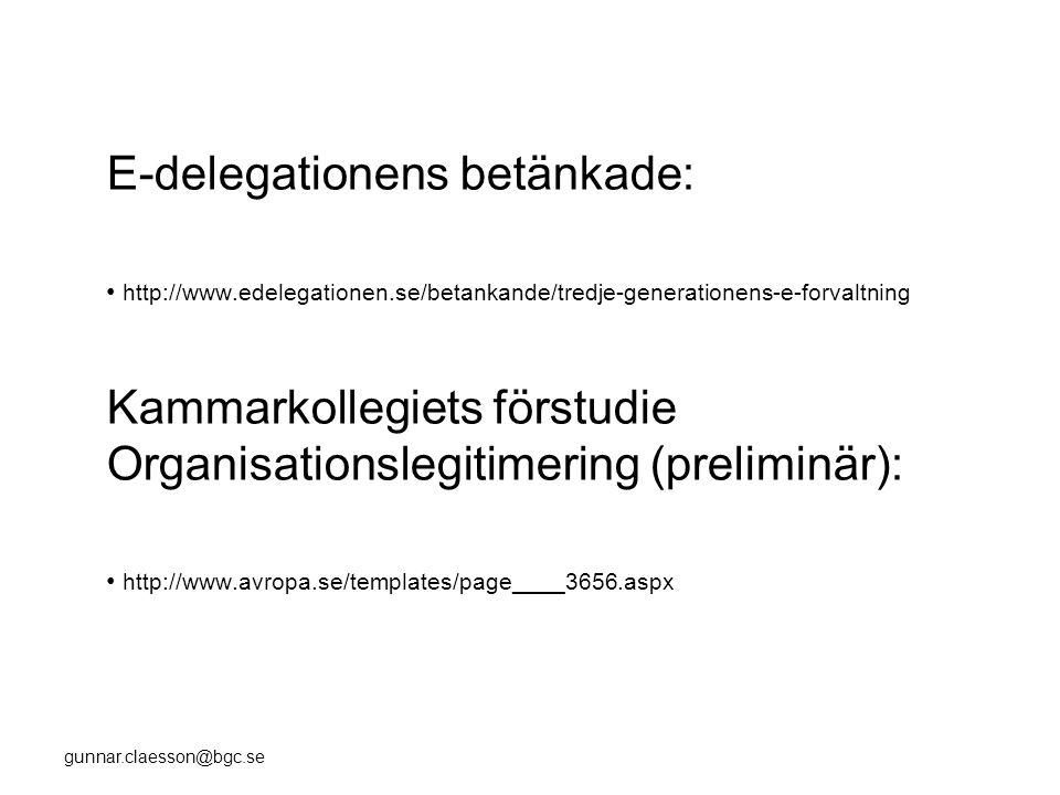 gunnar.claesson@bgc.se E-delegationens betänkade: • http://www.edelegationen.se/betankande/tredje-generationens-e-forvaltning Kammarkollegiets förstudie Organisationslegitimering (preliminär): • http://www.avropa.se/templates/page____3656.aspx
