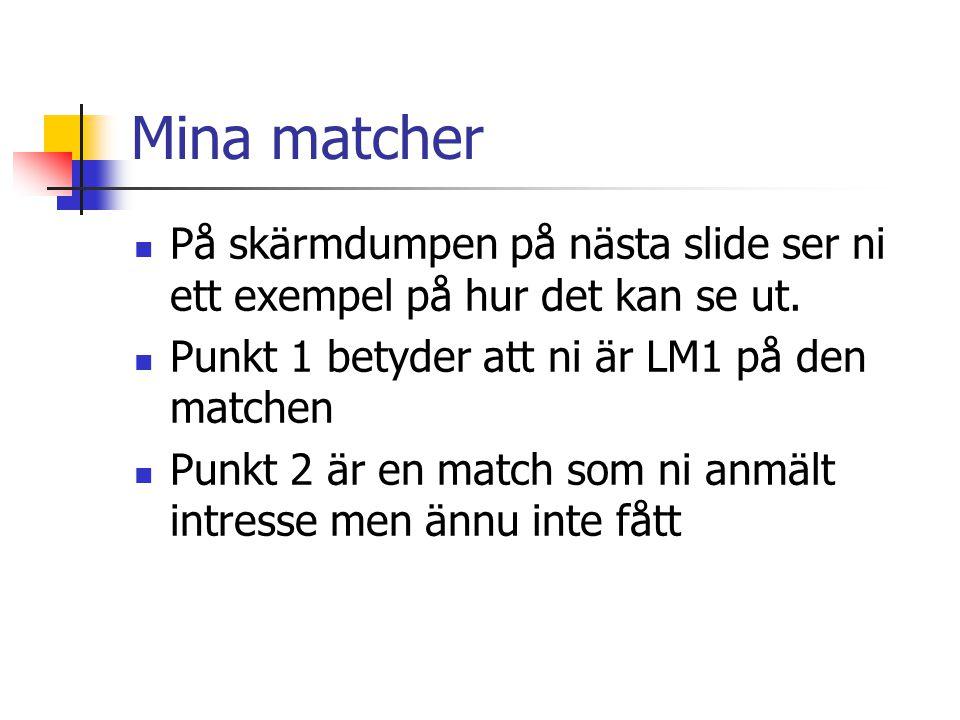 Mina matcher  På skärmdumpen på nästa slide ser ni ett exempel på hur det kan se ut.  Punkt 1 betyder att ni är LM1 på den matchen  Punkt 2 är en m