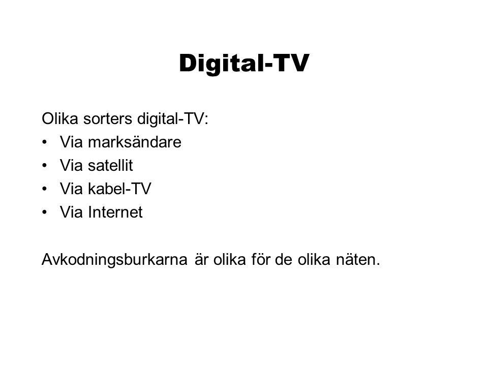 Digital-TV Olika sorters digital-TV: •Via marksändare •Via satellit •Via kabel-TV •Via Internet Avkodningsburkarna är olika för de olika näten.