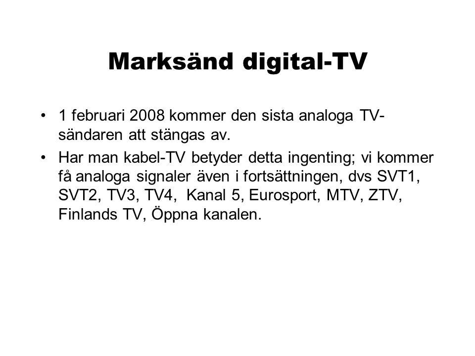 Marksänd digital-TV •1 februari 2008 kommer den sista analoga TV- sändaren att stängas av. •Har man kabel-TV betyder detta ingenting; vi kommer få ana