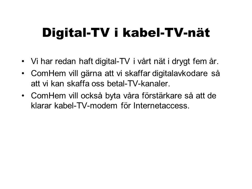 Digital-TV i kabel-TV-nät •Vi har redan haft digital-TV i vårt nät i drygt fem år. •ComHem vill gärna att vi skaffar digitalavkodare så att vi kan ska