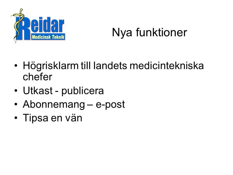 Nya funktioner •Högrisklarm till landets medicintekniska chefer •Utkast - publicera •Abonnemang – e-post •Tipsa en vän