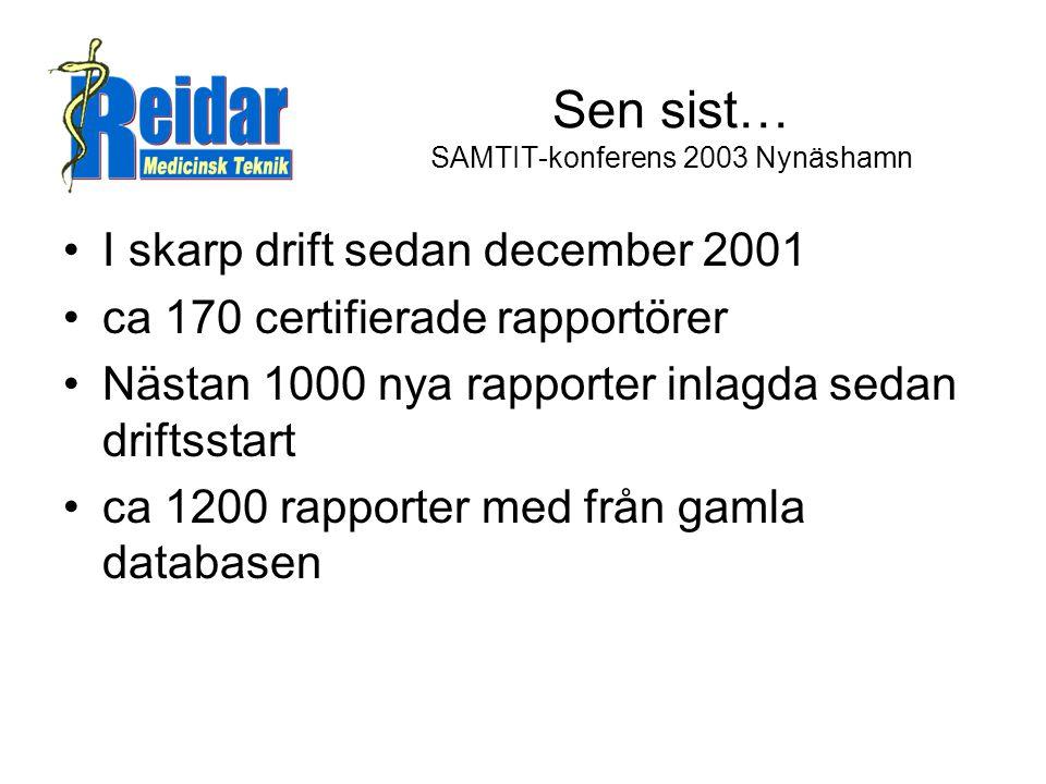 Sen sist… SAMTIT-konferens 2003 Nynäshamn •I skarp drift sedan december 2001 •ca 170 certifierade rapportörer •Nästan 1000 nya rapporter inlagda sedan driftsstart •ca 1200 rapporter med från gamla databasen