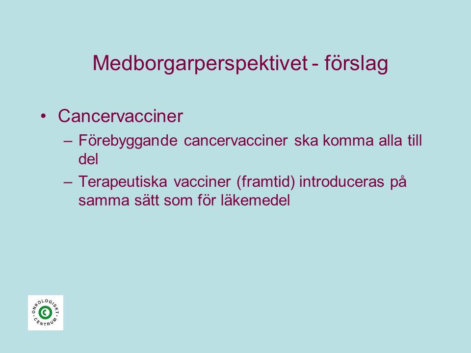 Medborgarperspektivet - förslag •Cancervacciner –Förebyggande cancervacciner ska komma alla till del –Terapeutiska vacciner (framtid) introduceras på