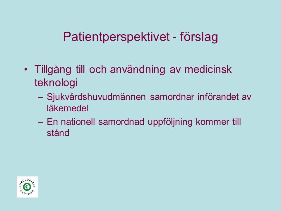 Patientperspektivet - förslag •Tillgång till och användning av medicinsk teknologi –Sjukvårdshuvudmännen samordnar införandet av läkemedel –En nationell samordnad uppföljning kommer till stånd