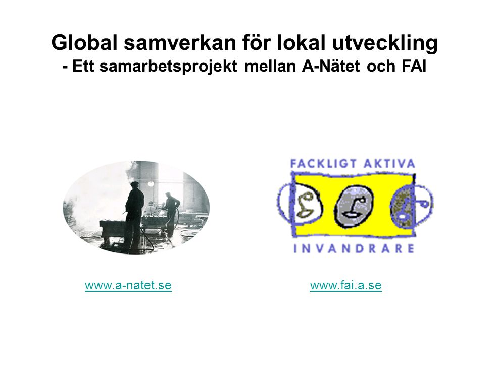 www.fai.a.se Global samverkan för lokal utveckling - Ett samarbetsprojekt mellan A-Nätet och FAI www.a-natet.se