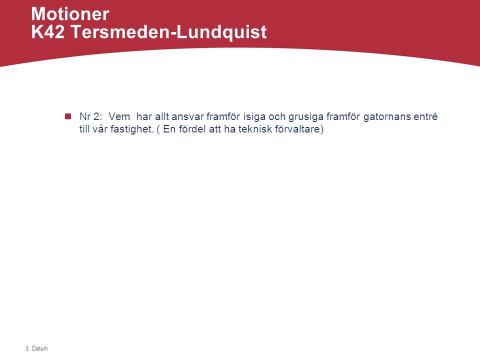 Datum3 Motioner K42 Tersmeden-Lundquist Nr 2: Vem har allt ansvar framför isiga och grusiga framför gatornans entré till vår fastighet.
