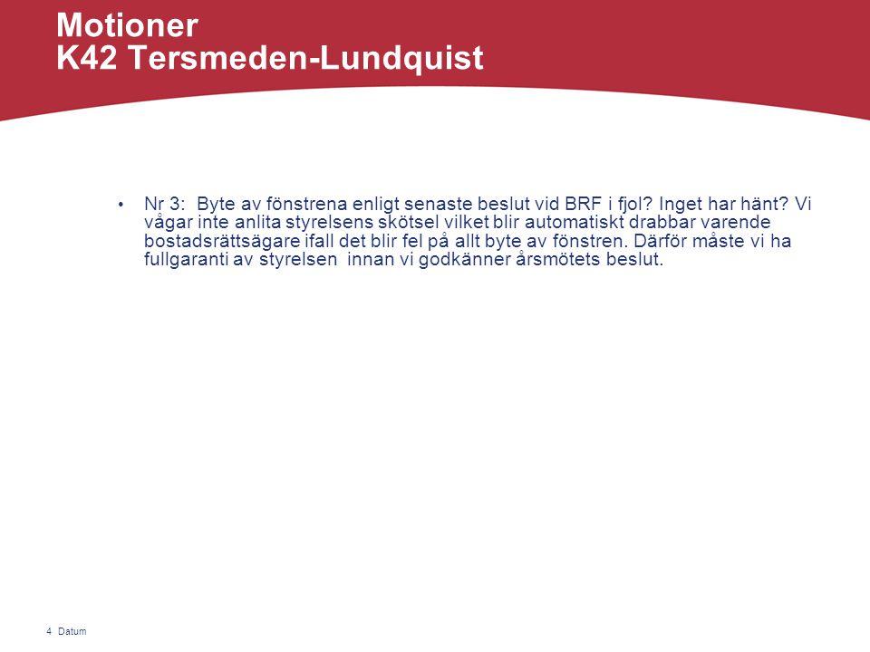 Datum4 Motioner K42 Tersmeden-Lundquist • Nr 3: Byte av fönstrena enligt senaste beslut vid BRF i fjol.