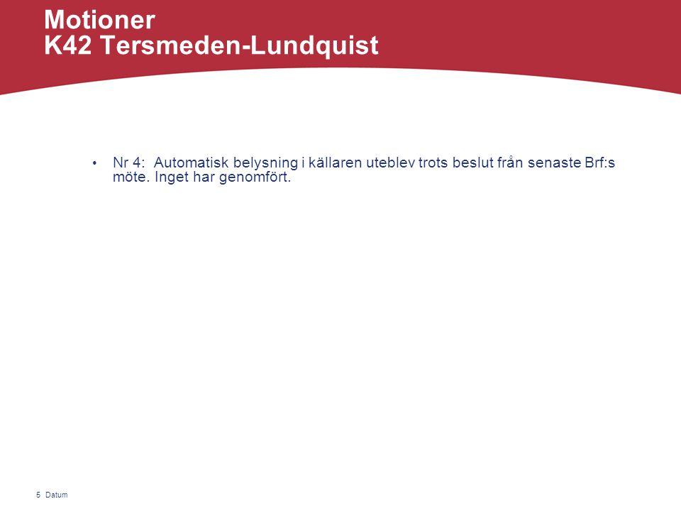 Datum5 Motioner K42 Tersmeden-Lundquist • Nr 4: Automatisk belysning i källaren uteblev trots beslut från senaste Brf:s möte.