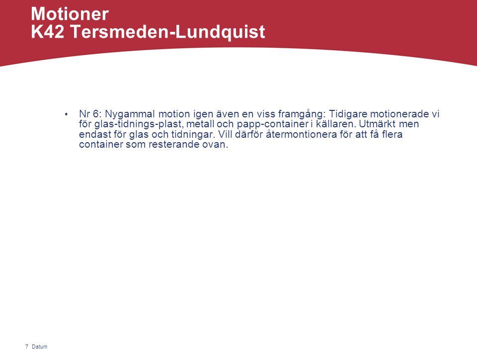 Datum7 Motioner K42 Tersmeden-Lundquist • Nr 6: Nygammal motion igen även en viss framgång: Tidigare motionerade vi för glas-tidnings-plast, metall och papp-container i källaren.