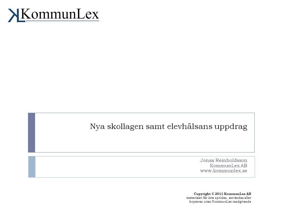 Nya skollagen samt elevhälsans uppdrag Jonas Reinholdsson KommunLex AB www.kommunlex.se Copyright © 2011 KommunLex AB materialet får inte spridas, användas eller kopieras utan KommunLex medgivande
