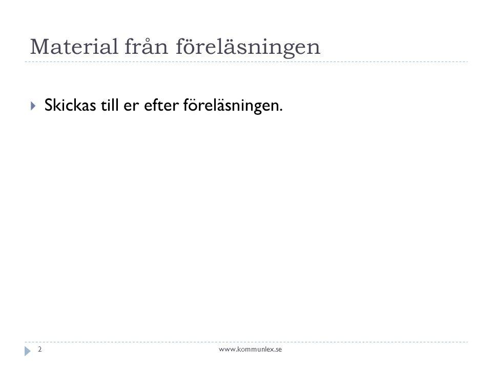 Material från föreläsningen  Skickas till er efter föreläsningen. www.kommunlex.se2