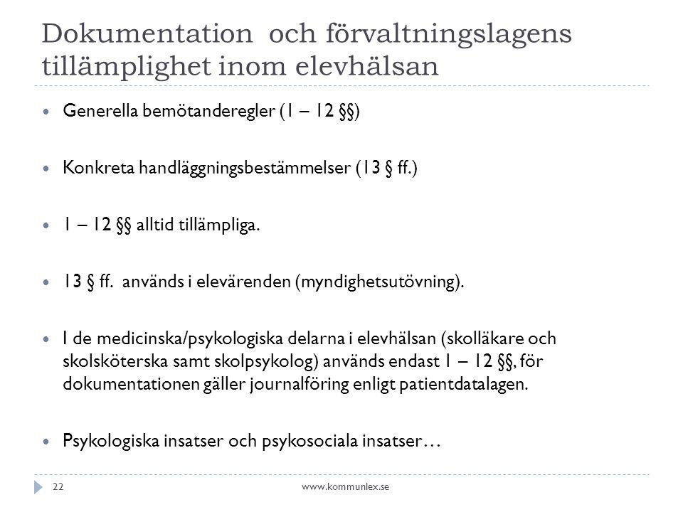 Dokumentation och förvaltningslagens tillämplighet inom elevhälsan  Generella bemötanderegler (1 – 12 §§)  Konkreta handläggningsbestämmelser (13 § ff.)  1 – 12 §§ alltid tillämpliga.