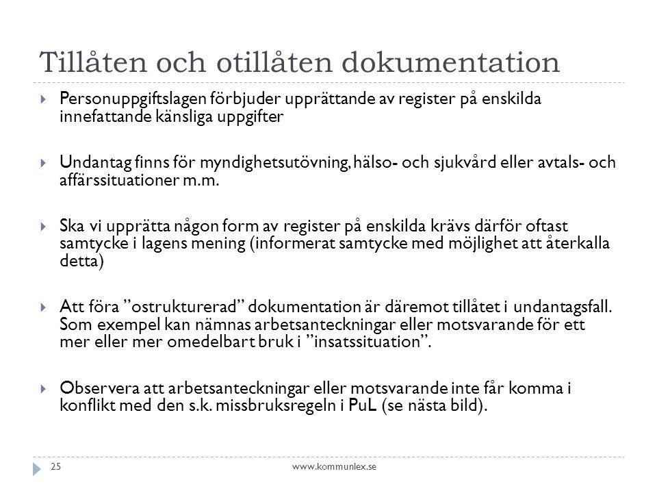 Tillåten och otillåten dokumentation  Personuppgiftslagen förbjuder upprättande av register på enskilda innefattande känsliga uppgifter  Undantag finns för myndighetsutövning, hälso- och sjukvård eller avtals- och affärssituationer m.m.