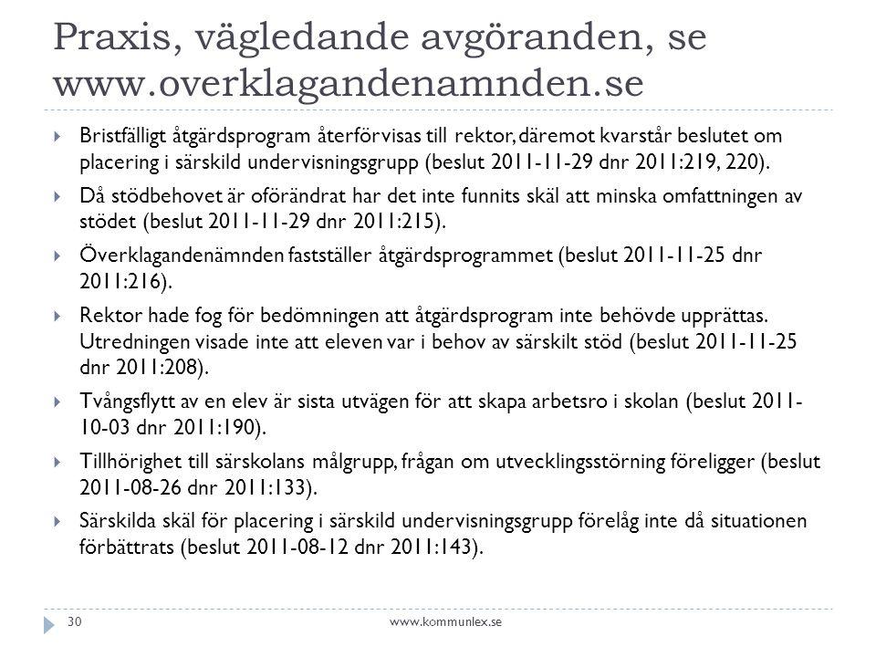 Praxis, vägledande avgöranden, se www.overklagandenamnden.se  Bristfälligt åtgärdsprogram återförvisas till rektor, däremot kvarstår beslutet om placering i särskild undervisningsgrupp (beslut 2011-11-29 dnr 2011:219, 220).