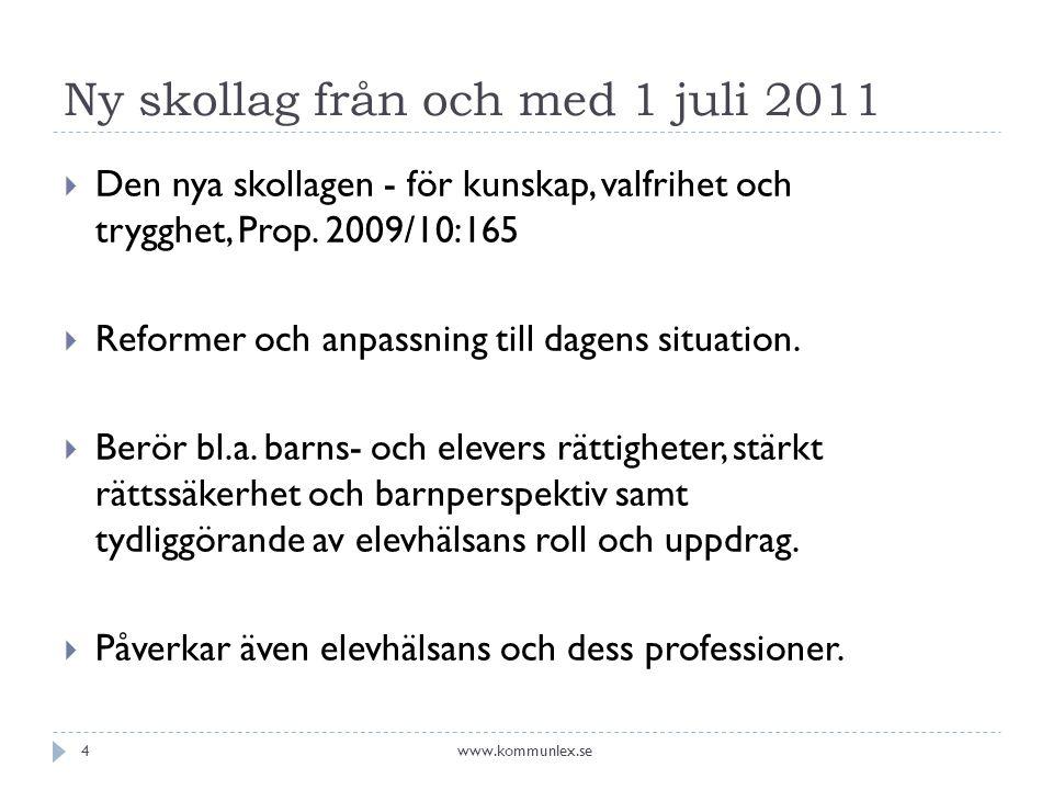 Ny skollag från och med 1 juli 2011  Den nya skollagen - för kunskap, valfrihet och trygghet, Prop.