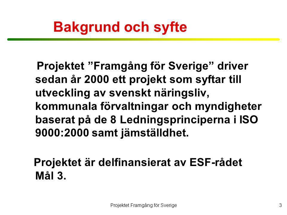 Projektet Framgång för Sverige4 •Ledarskap •Kundfokus •Medarbetarnas engagemang •Ständig förbättring •Faktabaserade beslut •Processinriktning •Systemangreppssätt för ledning •Ömsesidigt fördelaktiga relationer till leverantörer + Jämställdhet.
