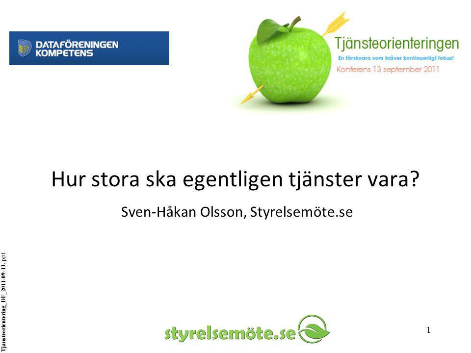 1 Hur stora ska egentligen tjänster vara? Sven-Håkan Olsson, Styrelsemöte.se Tjansteorientering_DF_2011-09-13..ppt