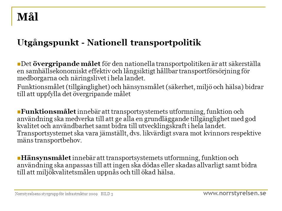 www.norrstyrelsen.se Norrstyrelsens styrgrupp för infrastruktur 2009 BILD 3 Mål Utgångspunkt - Nationell transportpolitik  Det övergripande målet för den nationella transportpolitiken är att säkerställa en samhällsekonomiskt effektiv och långsiktigt hållbar transportförsörjning för medborgarna och näringslivet i hela landet.