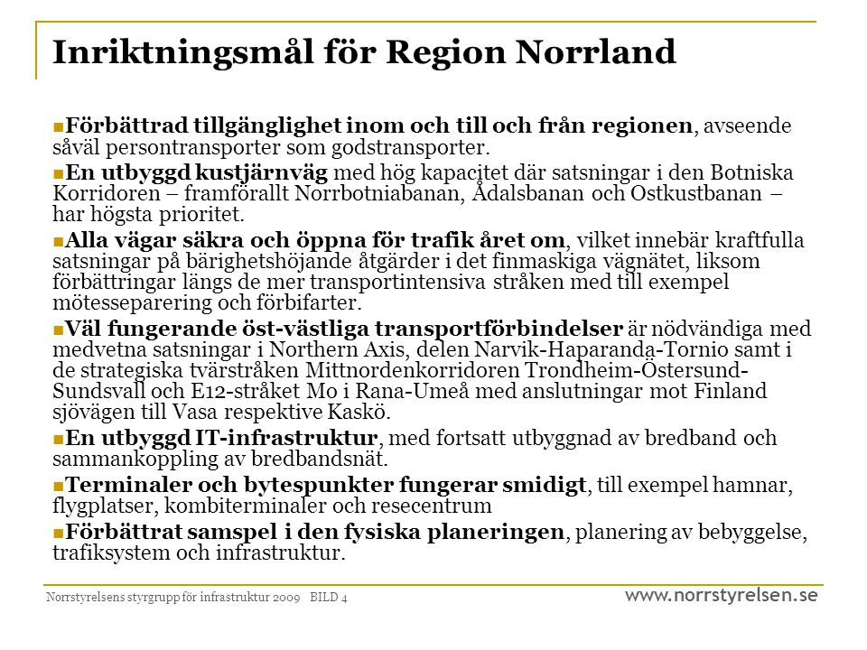 www.norrstyrelsen.se Norrstyrelsens styrgrupp för infrastruktur 2009 BILD 4 Inriktningsmål för Region Norrland  Förbättrad tillgänglighet inom och till och från regionen, avseende såväl persontransporter som godstransporter.