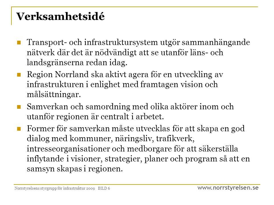 www.norrstyrelsen.se Norrstyrelsens styrgrupp för infrastruktur 2009 BILD 6 Verksamhetsidé  Transport- och infrastruktursystem utgör sammanhängande nätverk där det är nödvändigt att se utanför läns- och landsgränserna redan idag.