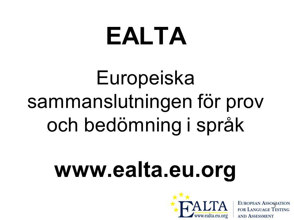 1 EALTA Europeiska sammanslutningen för prov och bedömning i språk www.ealta.eu.org