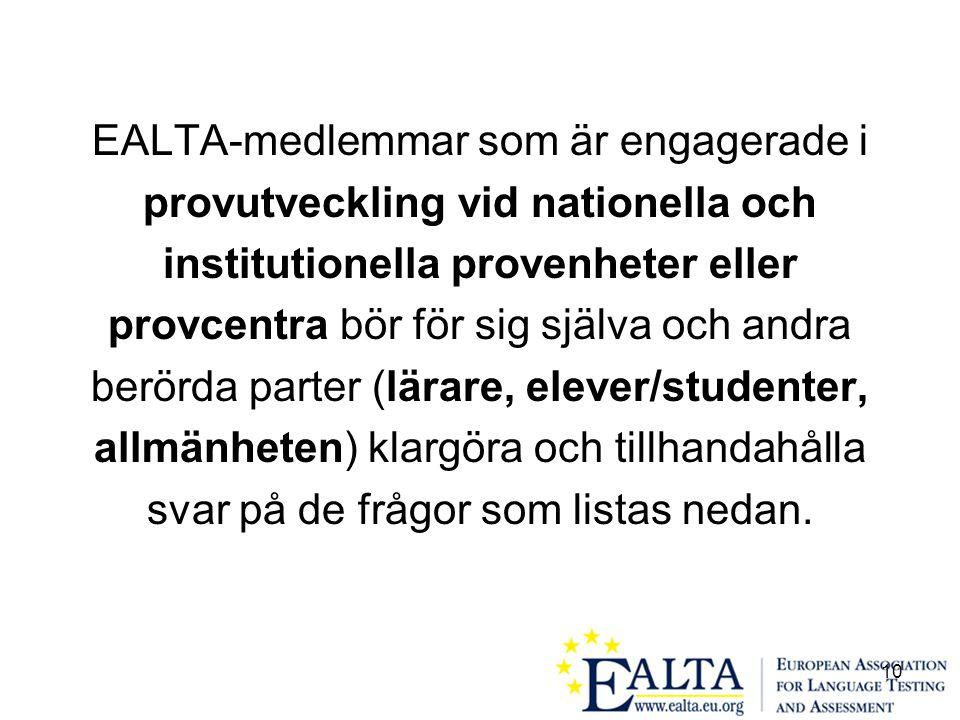 10 EALTA-medlemmar som är engagerade i provutveckling vid nationella och institutionella provenheter eller provcentra bör för sig själva och andra berörda parter (lärare, elever/studenter, allmänheten) klargöra och tillhandahålla svar på de frågor som listas nedan.