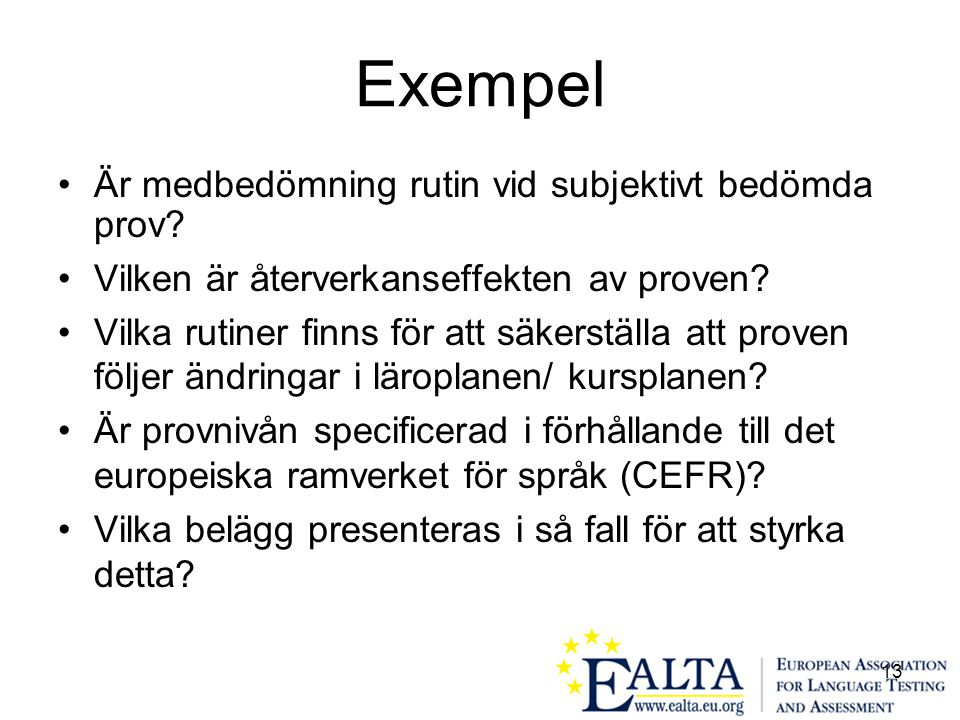 13 Exempel •Är medbedömning rutin vid subjektivt bedömda prov.