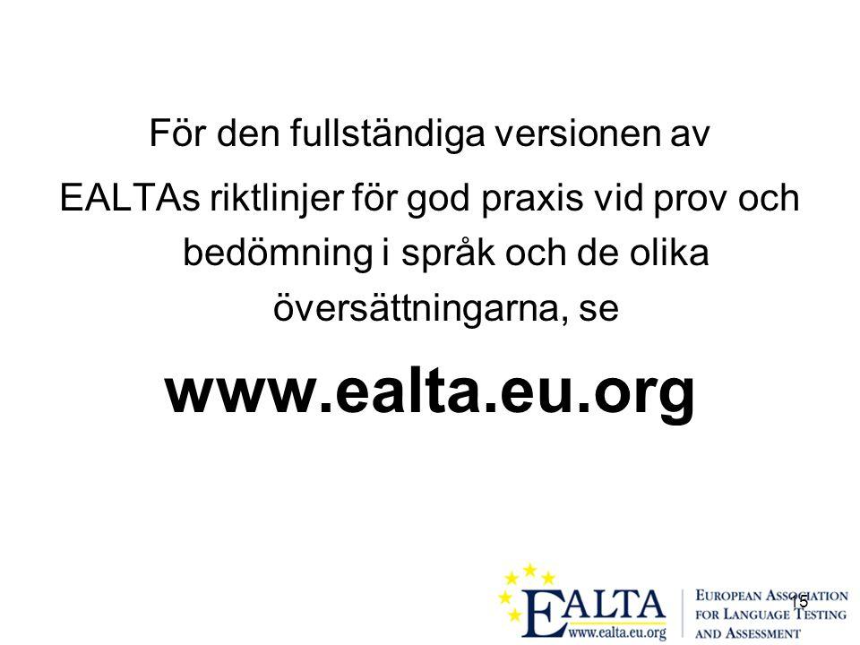 15 För den fullständiga versionen av EALTAs riktlinjer för god praxis vid prov och bedömning i språk och de olika översättningarna, se www.ealta.eu.org