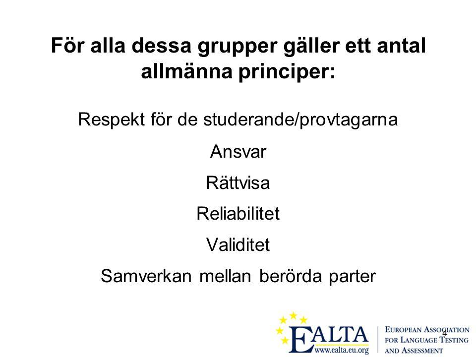 4 För alla dessa grupper gäller ett antal allmänna principer: Respekt för de studerande/provtagarna Ansvar Rättvisa Reliabilitet Validitet Samverkan mellan berörda parter