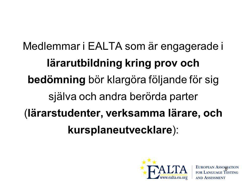 6 Medlemmar i EALTA som är engagerade i lärarutbildning kring prov och bedömning bör klargöra följande för sig själva och andra berörda parter (lärarstudenter, verksamma lärare, och kursplaneutvecklare):
