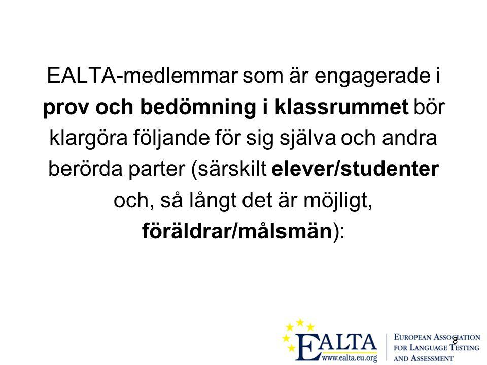 8 EALTA-medlemmar som är engagerade i prov och bedömning i klassrummet bör klargöra följande för sig själva och andra berörda parter (särskilt elever/studenter och, så långt det är möjligt, föräldrar/målsmän):