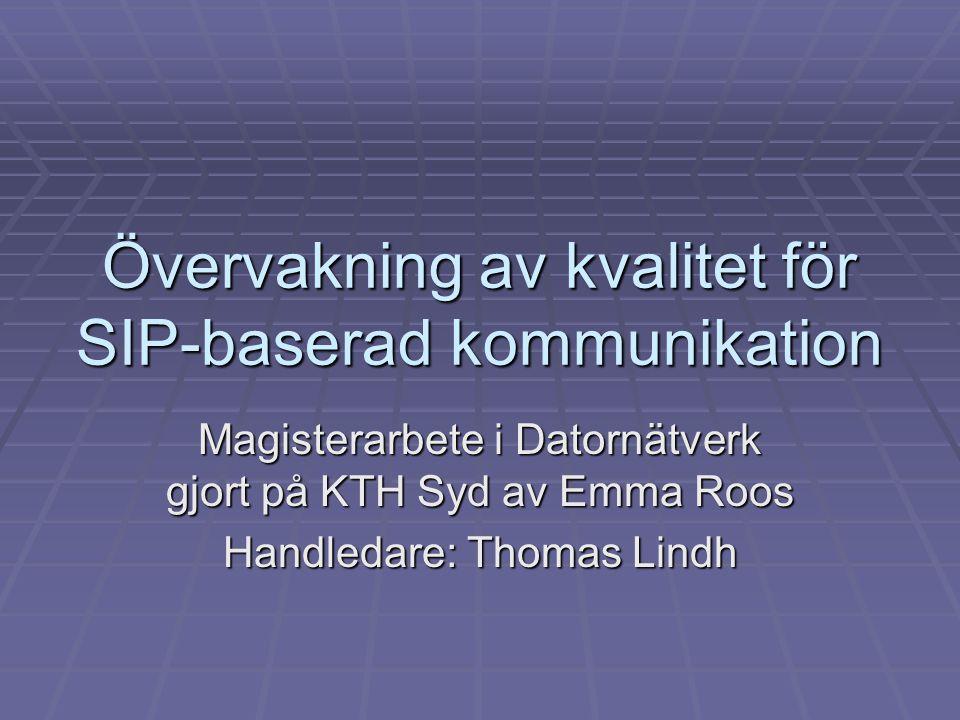 Mätning av trafik  Samtal initierades från Karlskrona  Samtalstid ca 5 minuter  Ett OAM-paket i sekunden skickades  Resultat skrevs i två flödesfiler  Information som ficks i flödesfilerna  OAM-paketets ID-värde  Tidstämpel  Antal bytes RTP-trafik in och ut  Antal RTP-paket in och ut