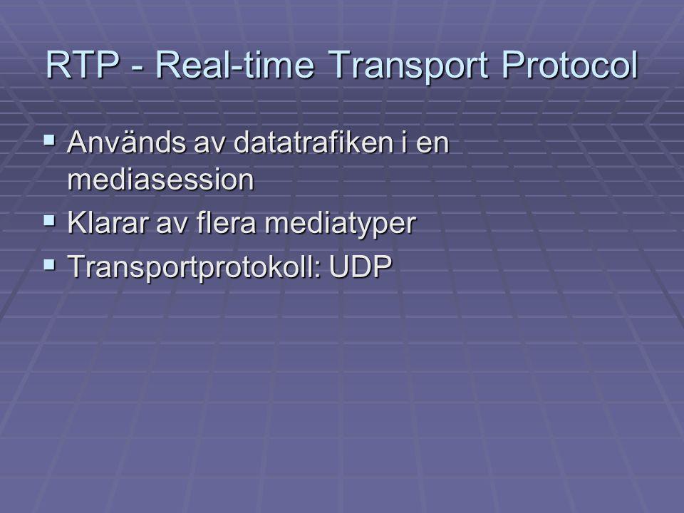 RTP - Real-time Transport Protocol  Används av datatrafiken i en mediasession  Klarar av flera mediatyper  Transportprotokoll: UDP