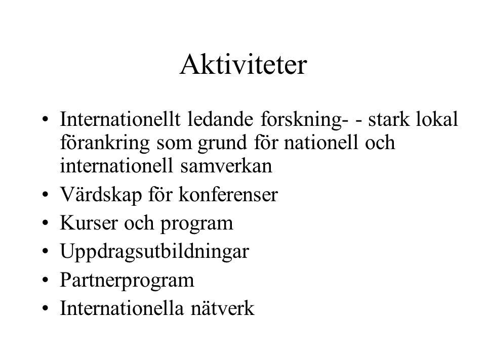 Aktiviteter •Internationellt ledande forskning- - stark lokal förankring som grund för nationell och internationell samverkan •Värdskap för konferense