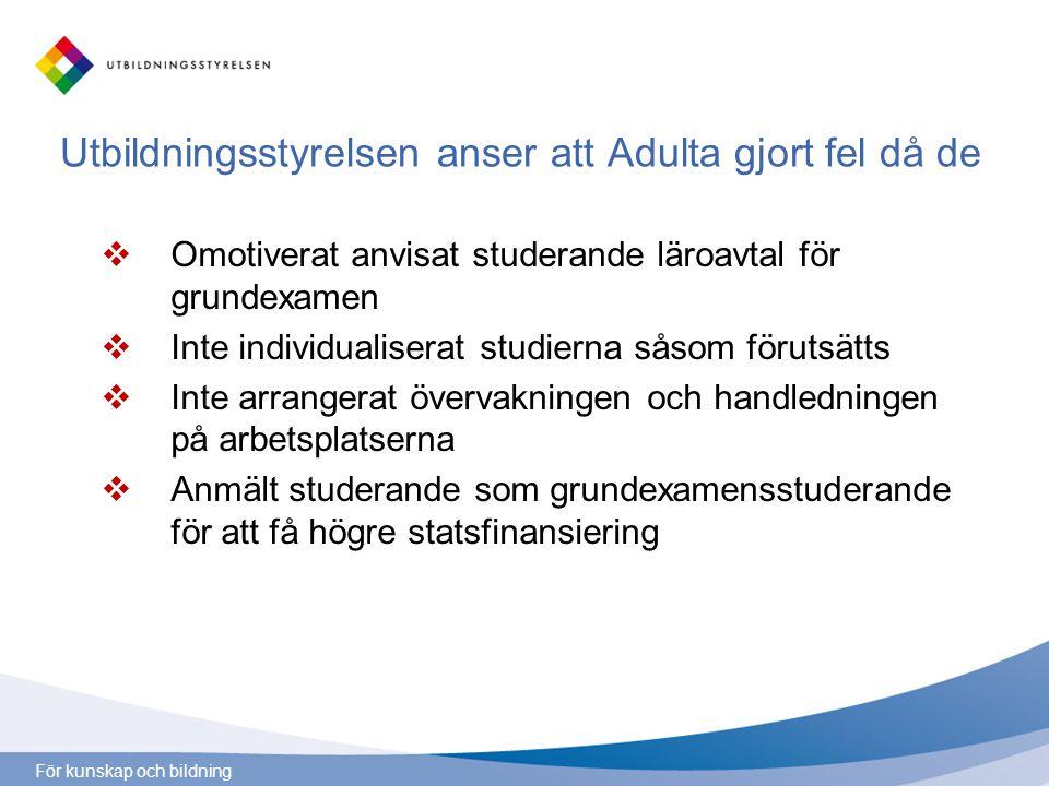 För kunskap och bildning Utbildningsstyrelsen anser att Adulta gjort fel då de  Omotiverat anvisat studerande läroavtal för grundexamen  Inte indivi