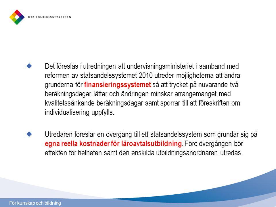 För kunskap och bildning Det föreslås i utredningen att undervisningsministeriet i samband med reformen av statsandelssystemet 2010 utreder möjlighete