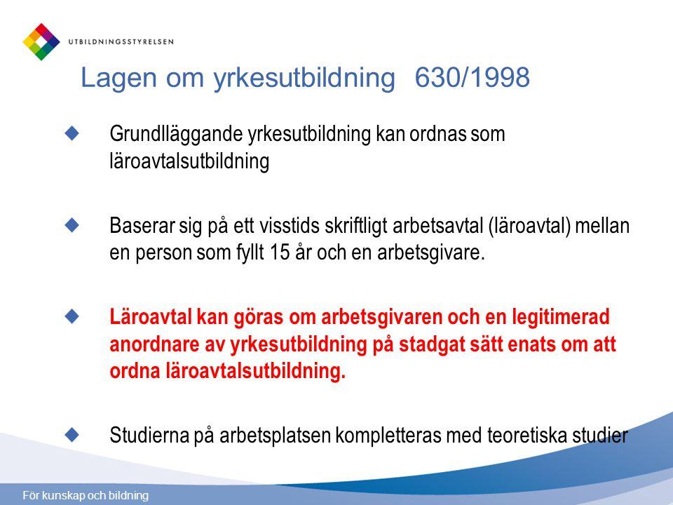För kunskap och bildning Lagen om yrkesutbildning 630/1998 Grundlläggande yrkesutbildning kan ordnas som läroavtalsutbildning Baserar sig på ett visst