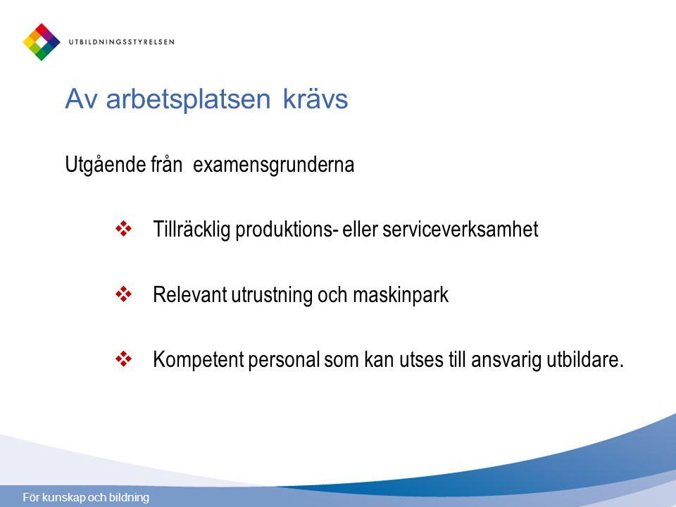 För kunskap och bildning Av arbetsplatsen krävs Utgående från examensgrunderna  Tillräcklig produktions- eller serviceverksamhet  Relevant utrustnin